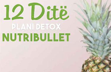 12 ditë - Plani Detox me Nutribullet